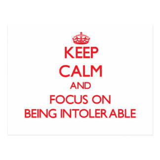 Keep Calm and focus on Being Intolerable Post Card