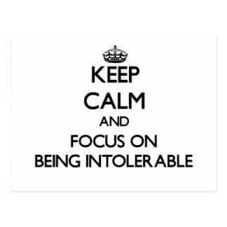 Keep Calm and focus on Being Intolerable Post Cards