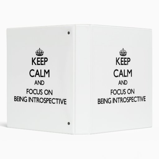 Keep Calm and focus on Being Introspective 3 Ring Binder