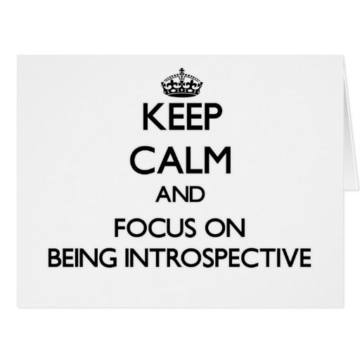 Keep Calm and focus on Being Introspective Card