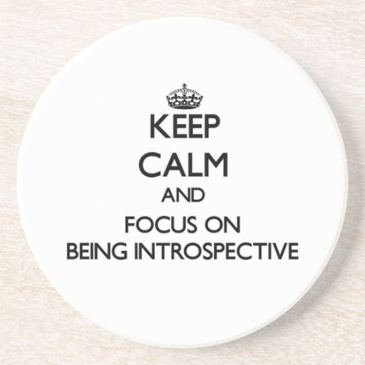 Keep Calm and focus on Being Introspective Drink Coasters