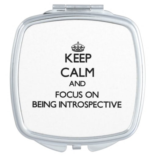 Keep Calm and focus on Being Introspective Compact Mirror