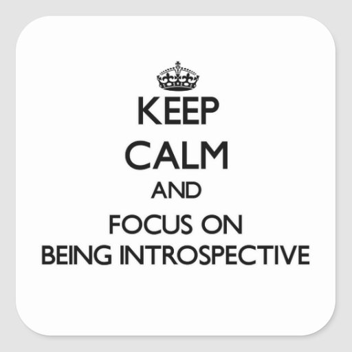 Keep Calm and focus on Being Introspective Square Stickers