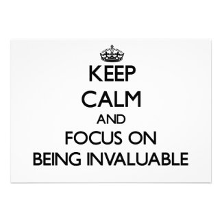 Keep Calm and focus on Being Invaluable Invitation