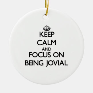 Keep Calm and focus on Being Jovial Ornaments