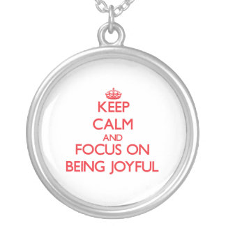Keep Calm and focus on Being Joyful Necklace