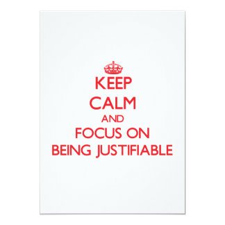 Keep Calm and focus on Being Justifiable 5x7 Paper Invitation Card