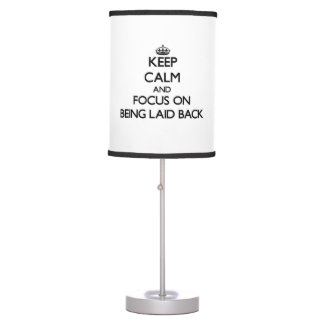 Keep Calm and focus on Being Laid Back Desk Lamp