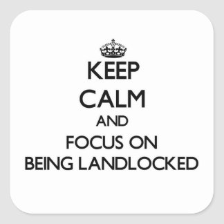 Keep Calm and focus on Being Landlocked Square Stickers