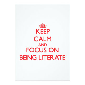 Keep Calm and focus on Being Literate Invite