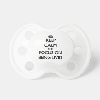 Keep Calm and focus on Being Livid Baby Pacifiers