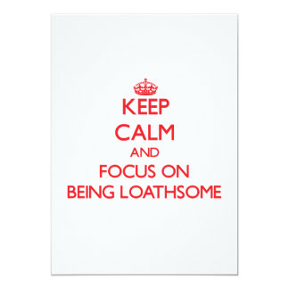 Keep Calm and focus on Being Loathsome 5x7 Paper Invitation Card