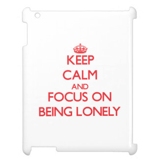 Keep Calm and focus on Being Lonely iPad Covers