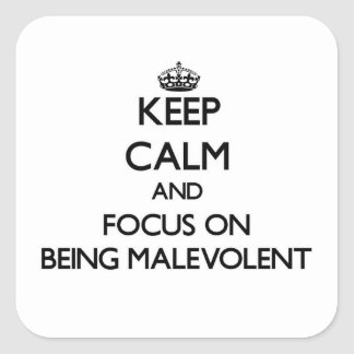 Keep Calm and focus on Being Malevolent Square Sticker