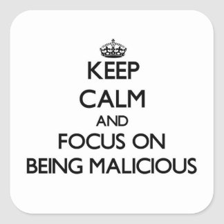 Keep Calm and focus on Being Malicious Square Sticker