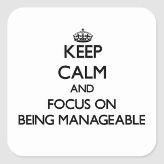Keep Calm and focus on Being Manageable Square Sticker