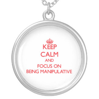 Keep Calm and focus on Being Manipulative Pendant