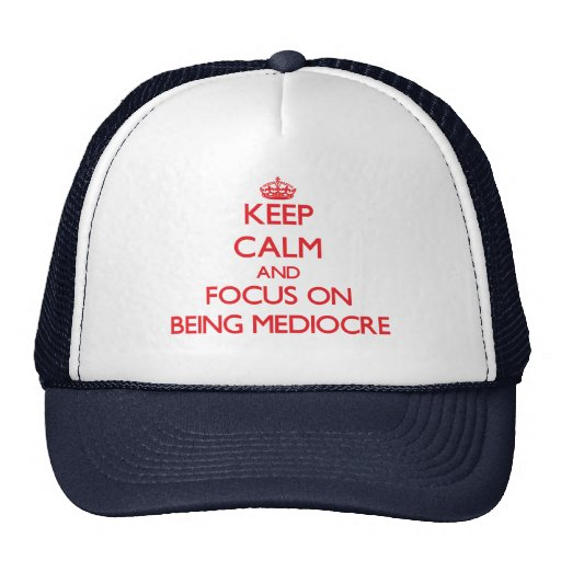 Keep Calm and focus on Being Mediocre Mesh Hat