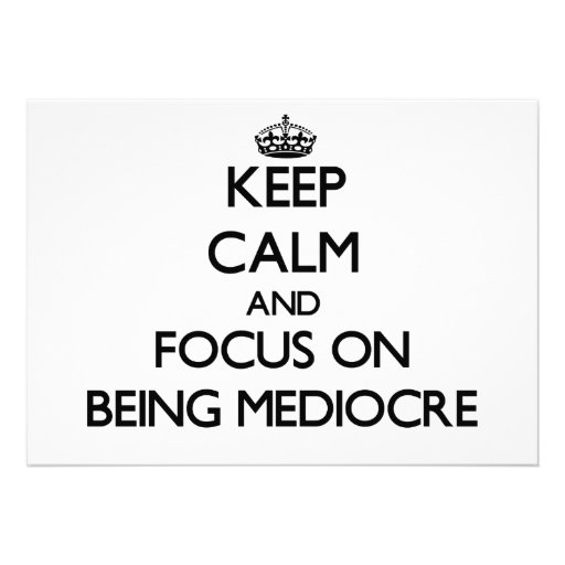 Keep Calm and focus on Being Mediocre Invitations