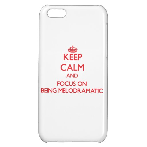 Keep Calm and focus on Being Melodramatic iPhone 5C Cases