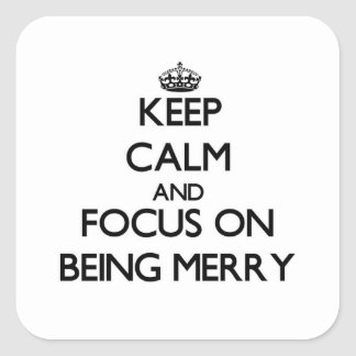 Keep Calm and focus on Being Merry Square Sticker