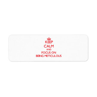 Keep Calm and focus on Being Meticulous Return Address Labels