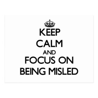 Keep Calm and focus on Being Misled Postcard