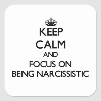Keep Calm and focus on Being Narcissistic Square Stickers