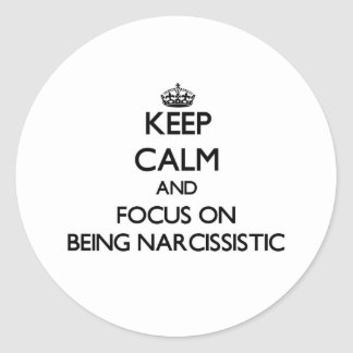 Keep Calm and focus on Being Narcissistic Round Stickers