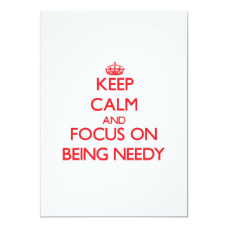 Keep Calm and focus on Being Needy 5x7 Paper Invitation Card