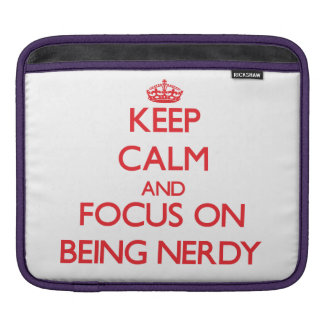 Keep Calm and focus on Being Nerdy Sleeves For iPads