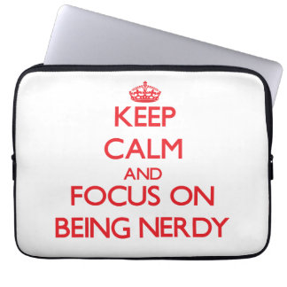 Keep Calm and focus on Being Nerdy Laptop Sleeves