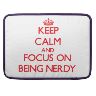 Keep Calm and focus on Being Nerdy Sleeves For MacBooks