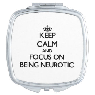 Keep Calm and focus on Being Neurotic Travel Mirror