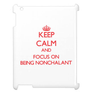 Keep Calm and focus on Being Nonchalant Case For The iPad
