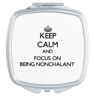Keep Calm and focus on Being Nonchalant Makeup Mirrors
