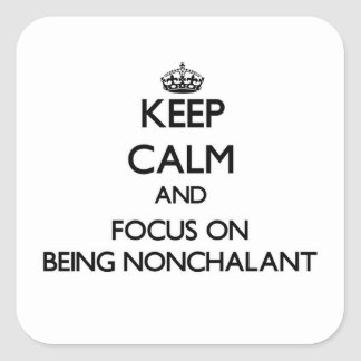 Keep Calm and focus on Being Nonchalant Sticker