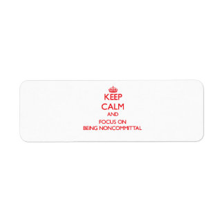 Keep Calm and focus on Being Noncommittal Custom Return Address Labels