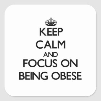 Keep Calm and focus on Being Obese Square Sticker