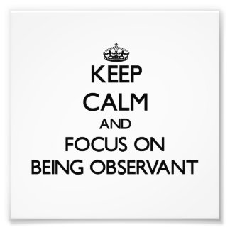 Keep Calm and focus on Being Observant Photo