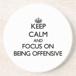 Keep Calm and focus on Being Offensive Beverage Coaster