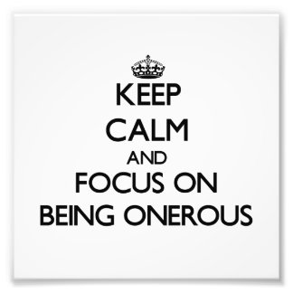 Keep Calm and focus on Being Onerous Photographic Print