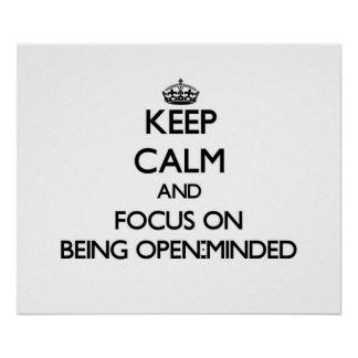 Keep Calm and focus on Being Open-Minded Print