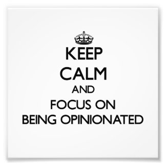 Keep Calm and focus on Being Opinionated Photo Print