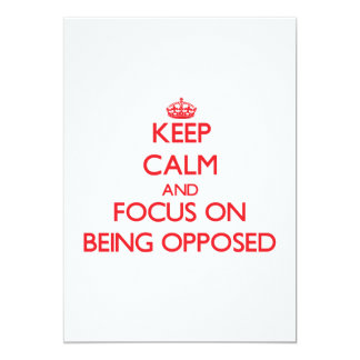 Keep Calm and focus on Being Opposed 5x7 Paper Invitation Card