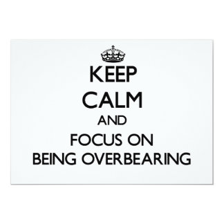 """Keep Calm and focus on Being Overbearing 5"""" X 7"""" Invitation Card"""