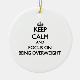 Keep Calm and focus on Being Overweight Double-Sided Ceramic Round Christmas Ornament