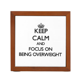 Keep Calm and focus on Being Overweight Pencil Holder