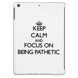 Keep Calm and focus on Being Pathetic iPad Air Covers