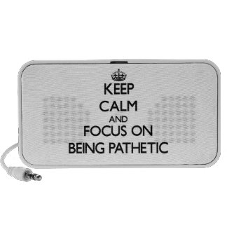 Keep Calm and focus on Being Pathetic Speaker